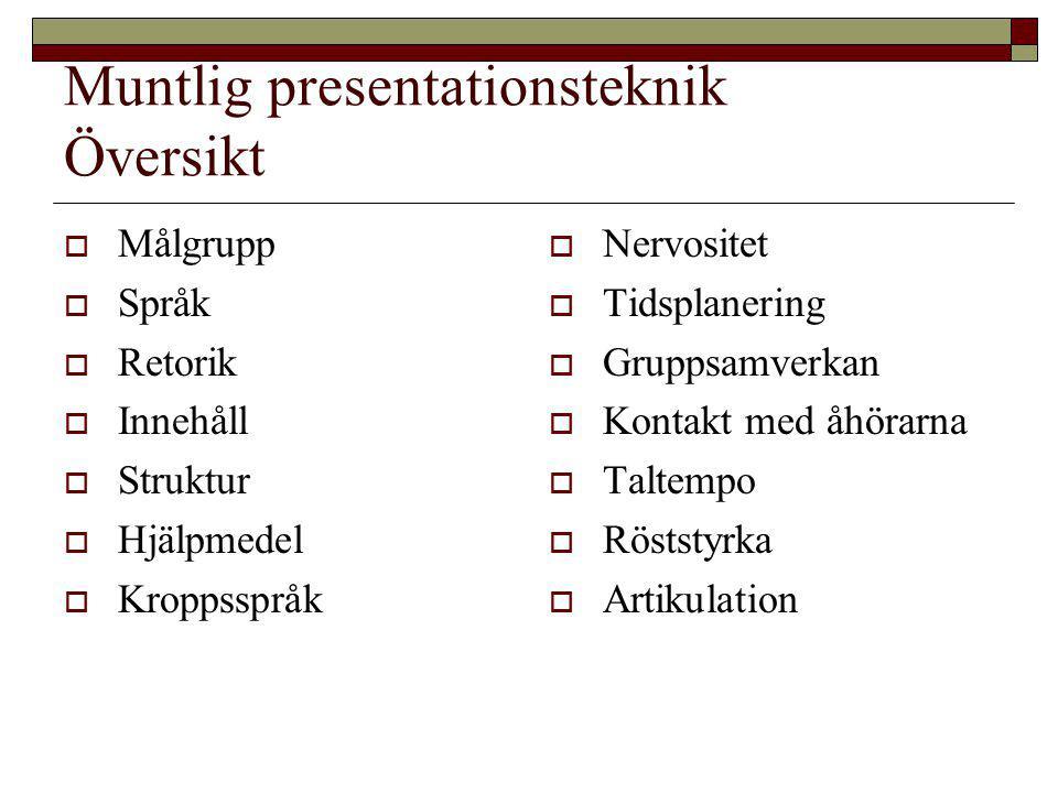 Muntlig presentationsteknik Översikt  Målgrupp  Språk  Retorik  Innehåll  Struktur  Hjälpmedel  Kroppsspråk  Nervositet  Tidsplanering  Grup