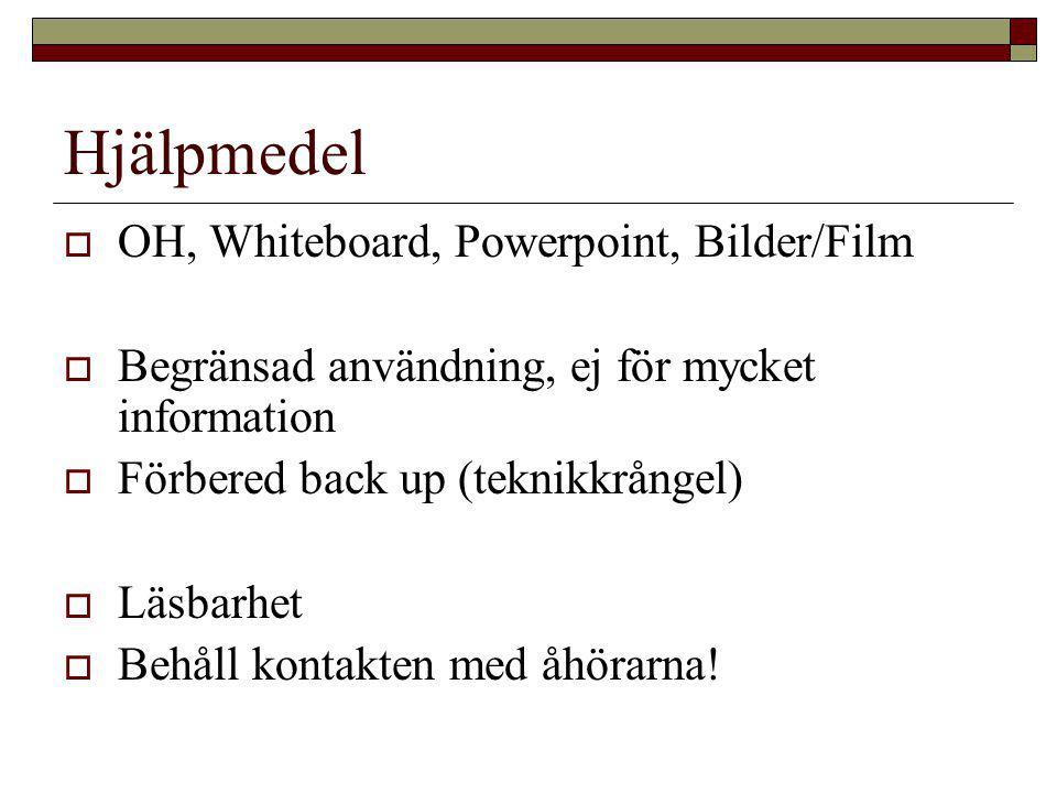 Hjälpmedel  OH, Whiteboard, Powerpoint, Bilder/Film  Begränsad användning, ej för mycket information  Förbered back up (teknikkrångel)  Läsbarhet  Behåll kontakten med åhörarna!