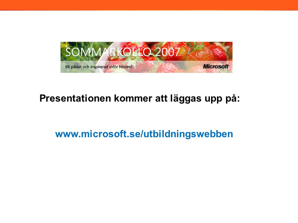 Presentationen kommer att läggas upp på: www.microsoft.se/utbildningswebben 2006