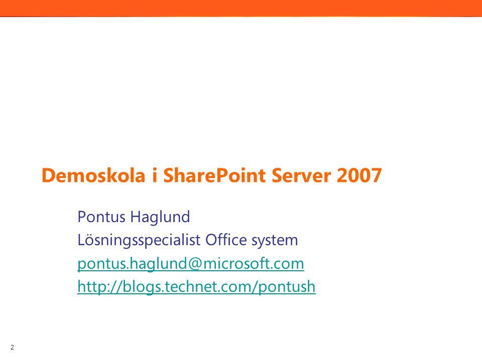 Demoskola i SharePoint Server 2007 Pontus Haglund Lösningsspecialist Office system pontus.haglund@microsoft.com http://blogs.technet.com/pontush 2