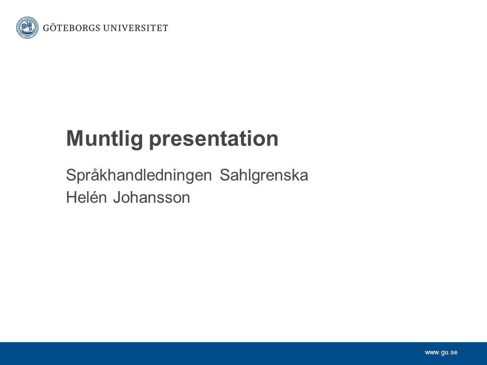 www.gu.se Språkhandledningen Sahlgrenska Helén Johansson Muntlig presentation