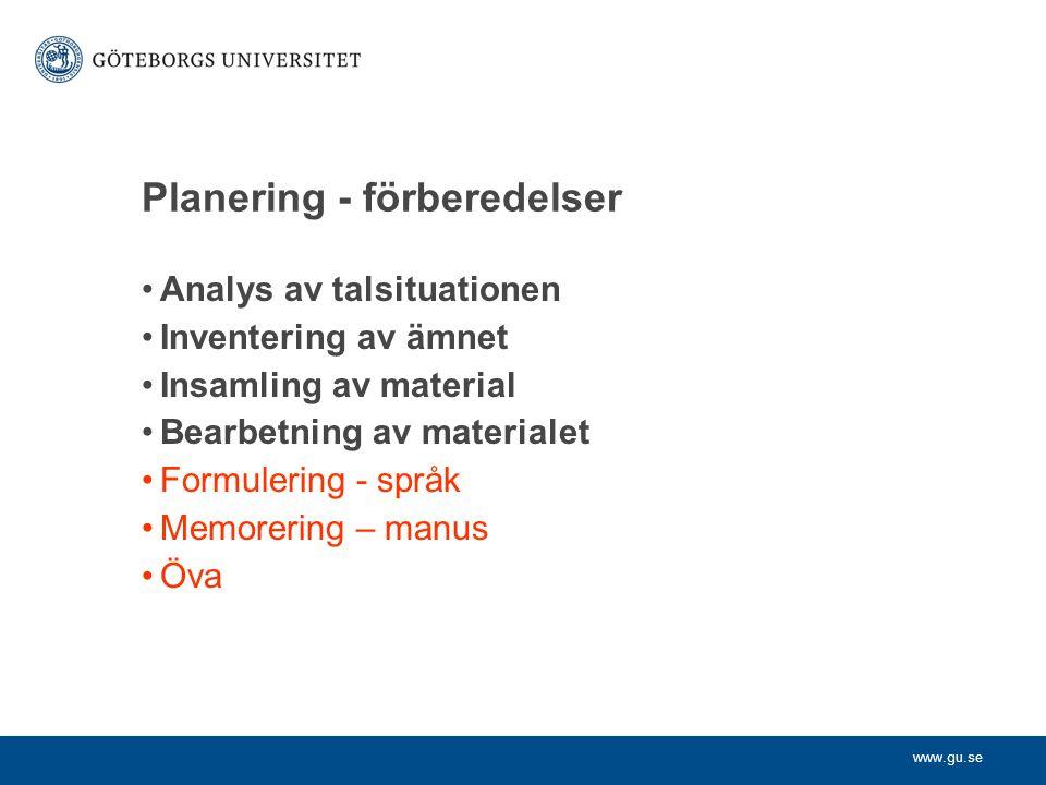 www.gu.se Planering - förberedelser Analys av talsituationen Inventering av ämnet Insamling av material Bearbetning av materialet Formulering - språk