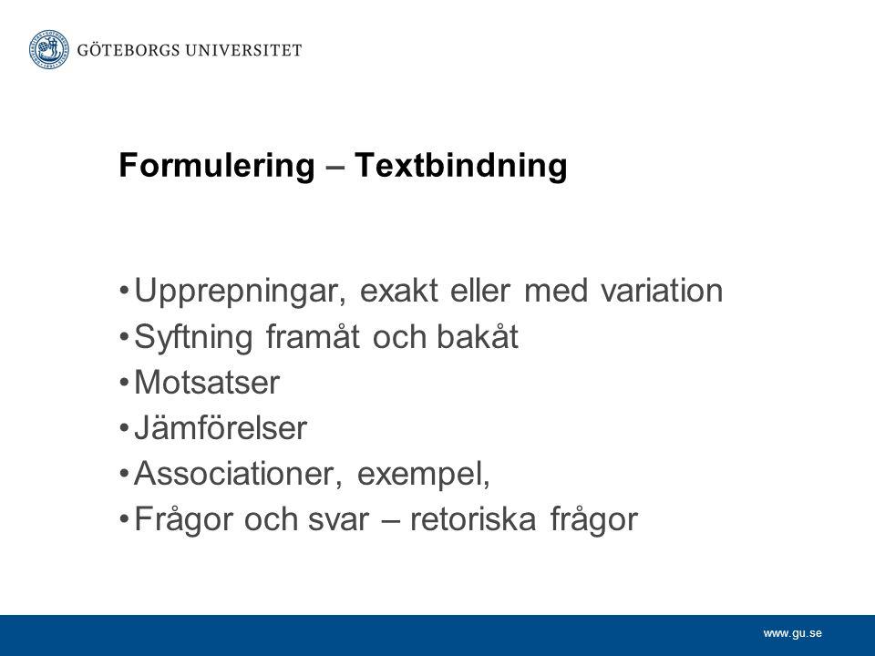 www.gu.se Formulering – Textbindning Upprepningar, exakt eller med variation Syftning framåt och bakåt Motsatser Jämförelser Associationer, exempel, F