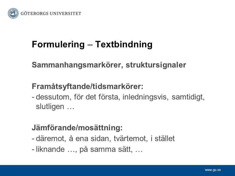 www.gu.se Formulering – Textbindning Sammanhangsmarkörer, struktursignaler Framåtsyftande/tidsmarkörer: -dessutom, för det första, inledningsvis, samt