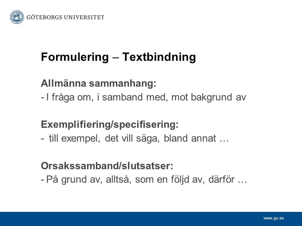 www.gu.se Formulering – Textbindning Allmänna sammanhang: -I fråga om, i samband med, mot bakgrund av Exemplifiering/specifisering: - till exempel, de