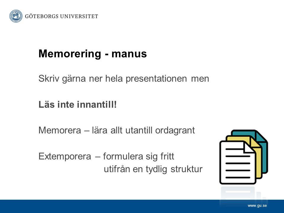 www.gu.se Memorering - manus Skriv gärna ner hela presentationen men Läs inte innantill! Memorera – lära allt utantill ordagrant Extemporera – formule