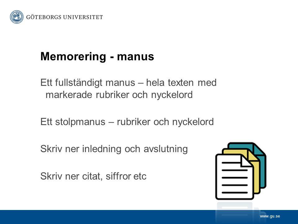 www.gu.se Memorering - manus Ett fullständigt manus – hela texten med markerade rubriker och nyckelord Ett stolpmanus – rubriker och nyckelord Skriv n