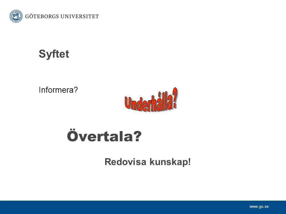www.gu.se Syftet Informera? Övertala? Redovisa kunskap!
