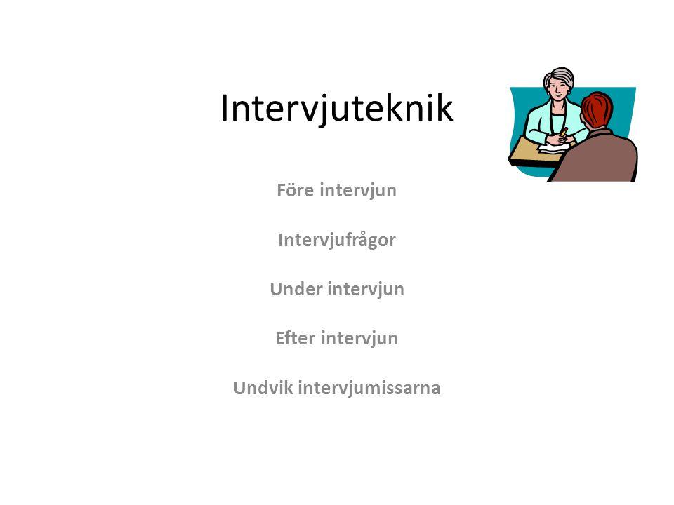 Intervjuteknik Före intervjun Intervjufrågor Under intervjun Efter intervjun Undvik intervjumissarna