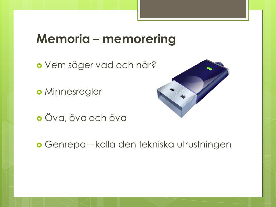 Memoria – memorering  Vem säger vad och när?  Minnesregler  Öva, öva och öva  Genrepa – kolla den tekniska utrustningen