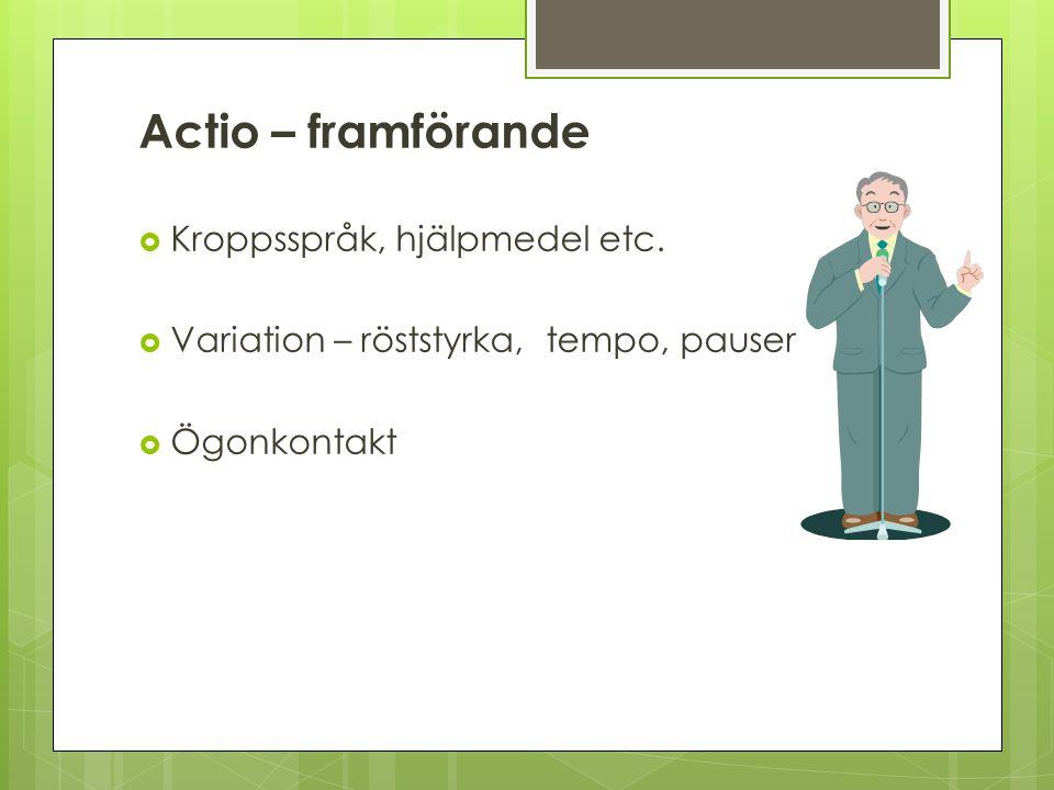 Actio – framförande  Kroppsspråk, hjälpmedel etc.  Variation – röststyrka, tempo, pauser  Ögonkontakt