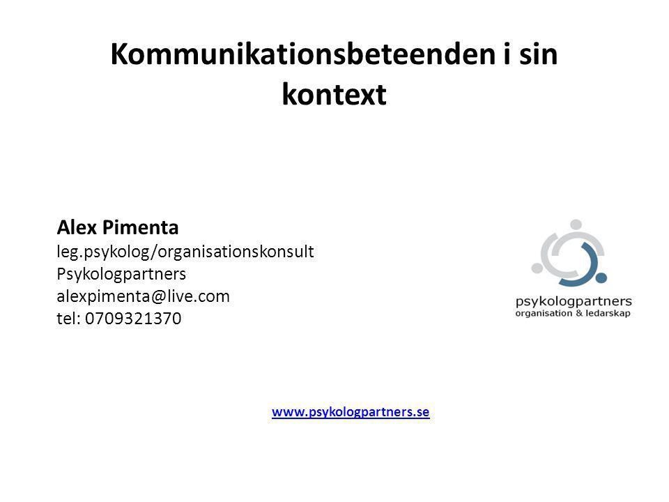 Kommunikationsbeteenden i sin kontext Alex Pimenta leg.psykolog/organisationskonsult Psykologpartners alexpimenta@live.com tel: 0709321370 www.psykologpartners.se