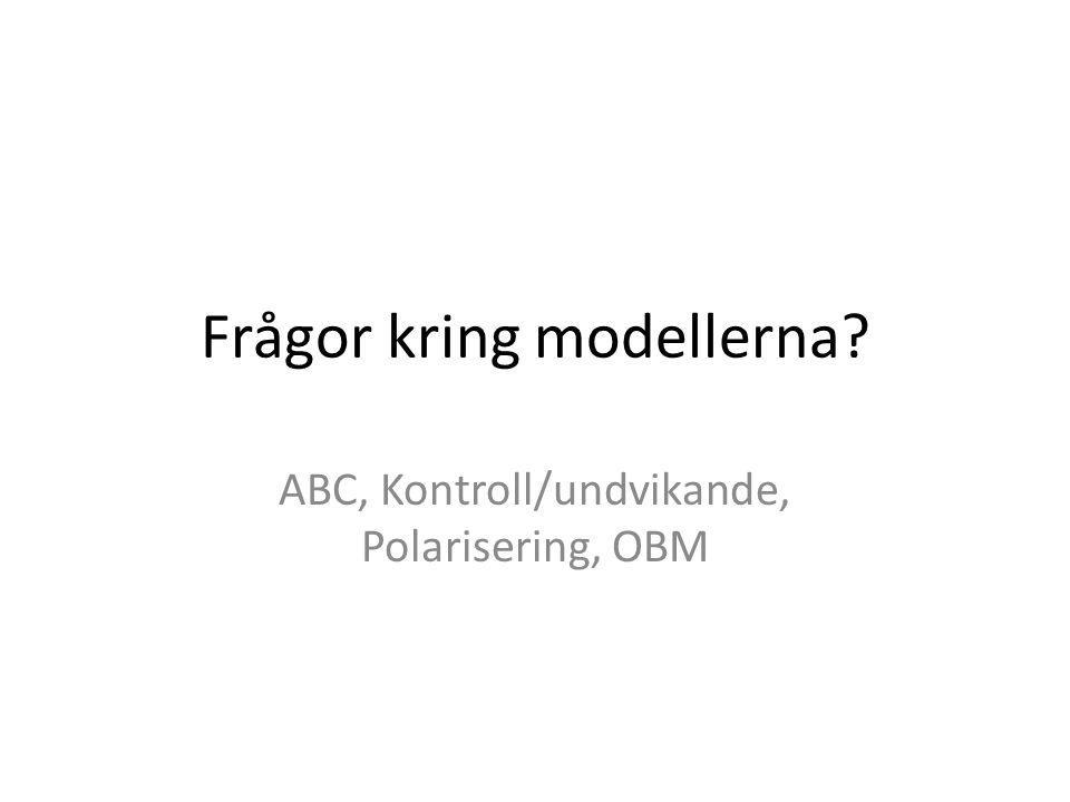 Frågor kring modellerna? ABC, Kontroll/undvikande, Polarisering, OBM