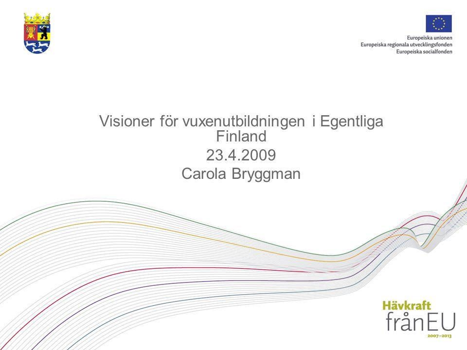 Visioner för vuxenutbildningen i Egentliga Finland 23.4.2009 Carola Bryggman