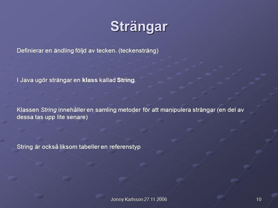 10Jonny Karlsson 27.11.2006 Strängar Definierar en ändling följd av tecken.