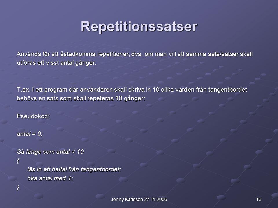 13Jonny Karlsson 27.11.2006 Repetitionssatser Används för att åstadkomma repetitioner, dvs.