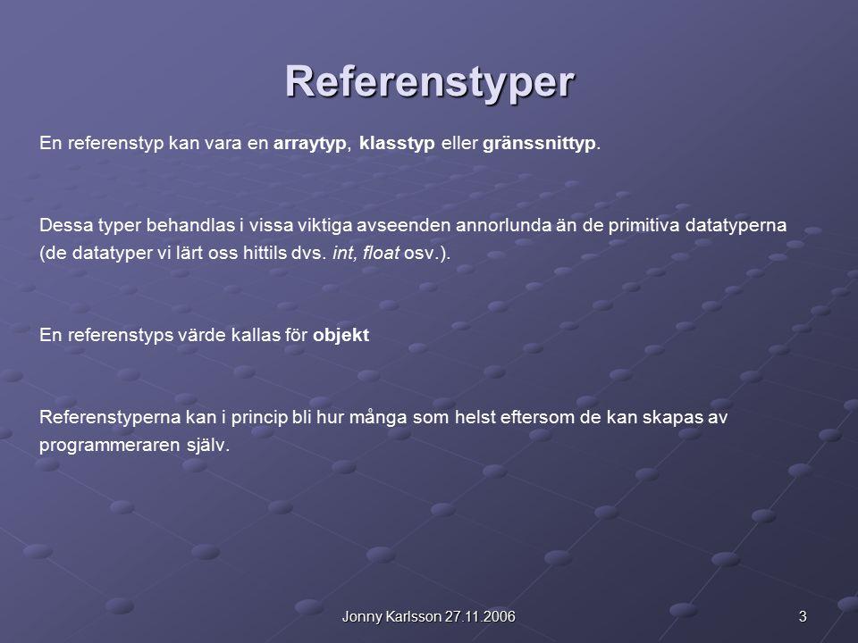 3Jonny Karlsson 27.11.2006 Referenstyper En referenstyp kan vara en arraytyp, klasstyp eller gränssnittyp.
