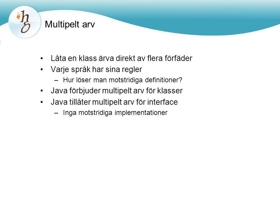Multipelt arv Låta en klass ärva direkt av flera förfäder Varje språk har sina regler –Hur löser man motstridiga definitioner.