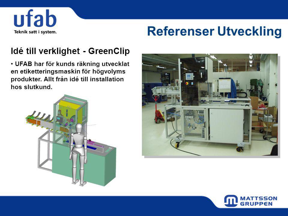 Referenser Utveckling Idé till verklighet - GreenClip UFAB har för kunds räkning utvecklat en etiketteringsmaskin för högvolyms produkter.