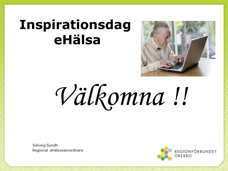 Inspirationsdag eHälsa Välkomna !! Solveig Sundh Regional eHälsosamordnare