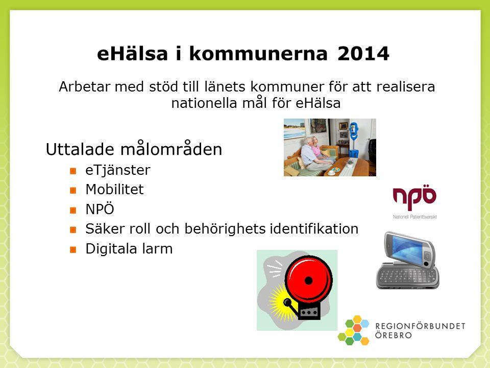 eHälsa i kommunerna 2014 Arbetar med stöd till länets kommuner för att realisera nationella mål för eHälsa Uttalade målområden eTjänster Mobilitet NPÖ