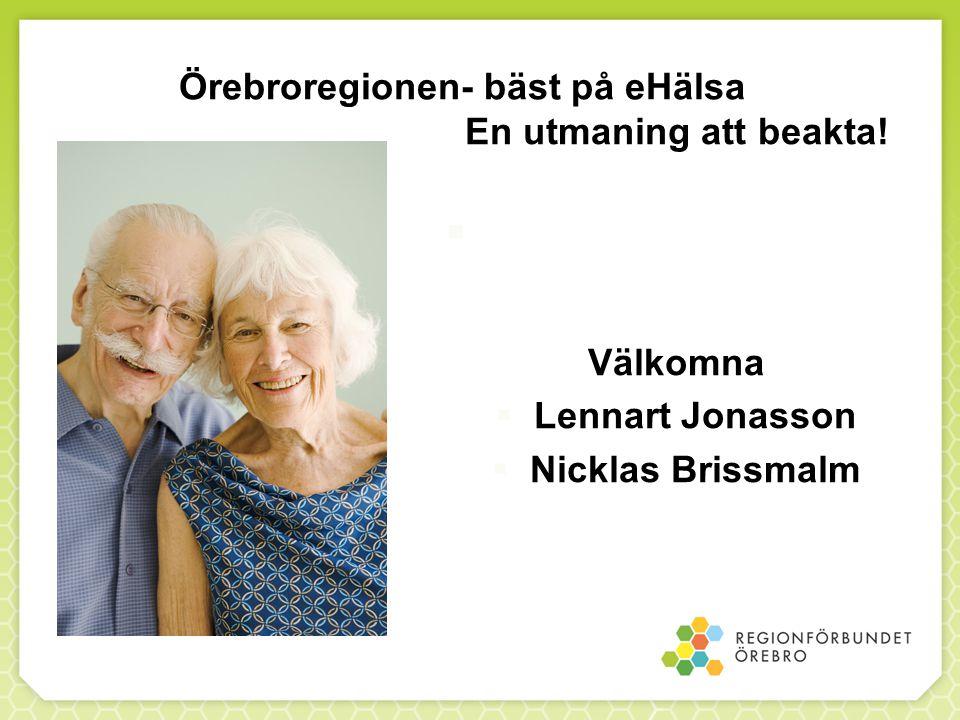 Örebroregionen- bäst på eHälsa En utmaning att beakta!  Välkomna  Lennart Jonasson  Nicklas Brissmalm