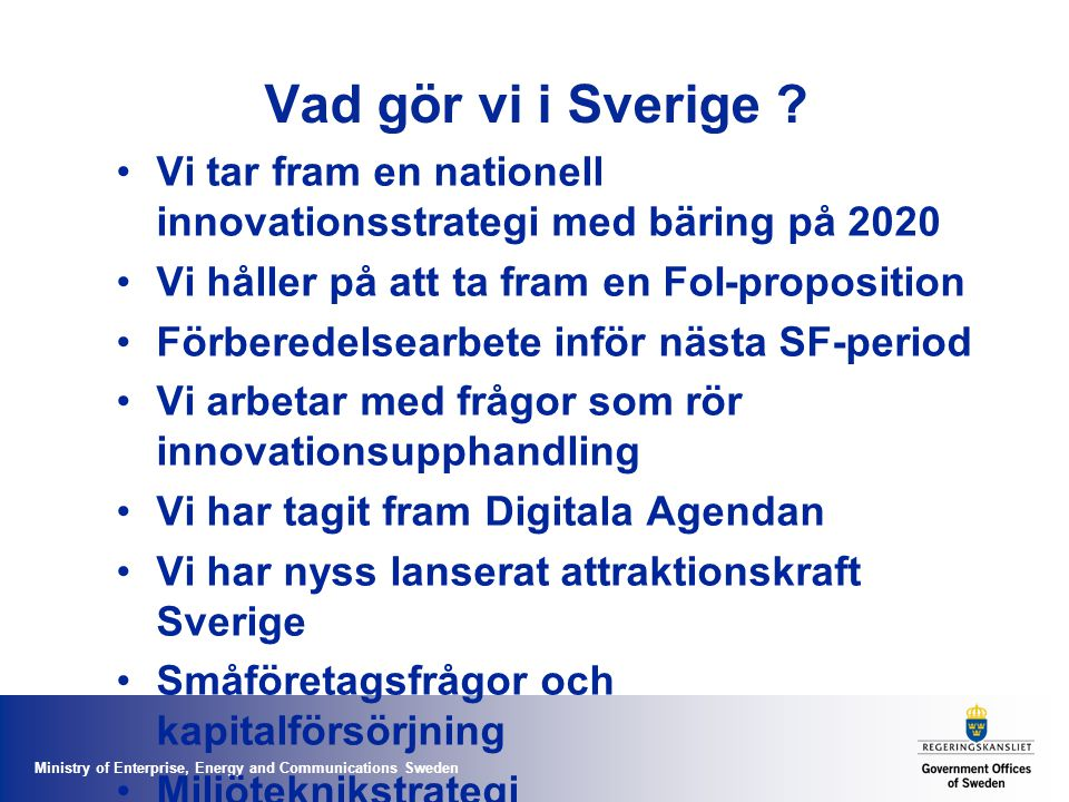 Ministry of Enterprise, Energy and Communications Sweden Vad gör vi i Sverige ? Vi tar fram en nationell innovationsstrategi med bäring på 2020 Vi hål