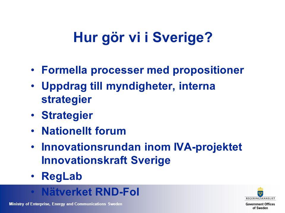 Ministry of Enterprise, Energy and Communications Sweden Hur gör vi i Sverige? Formella processer med propositioner Uppdrag till myndigheter, interna