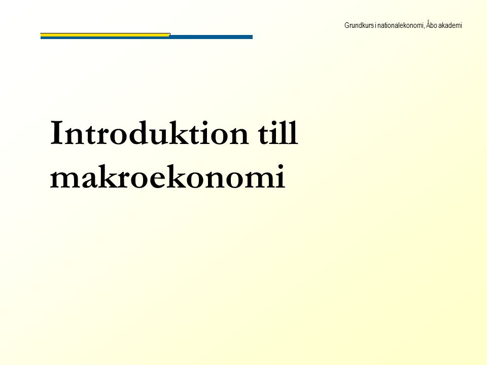 Grundkurs i nationalekonomi, Åbo akademi Introduktion till makroekonomi