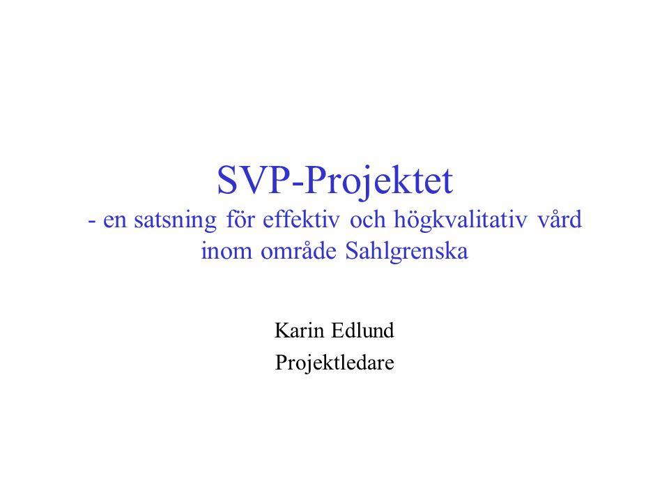 SVP-Projektet - en satsning för effektiv och högkvalitativ vård inom område Sahlgrenska Karin Edlund Projektledare