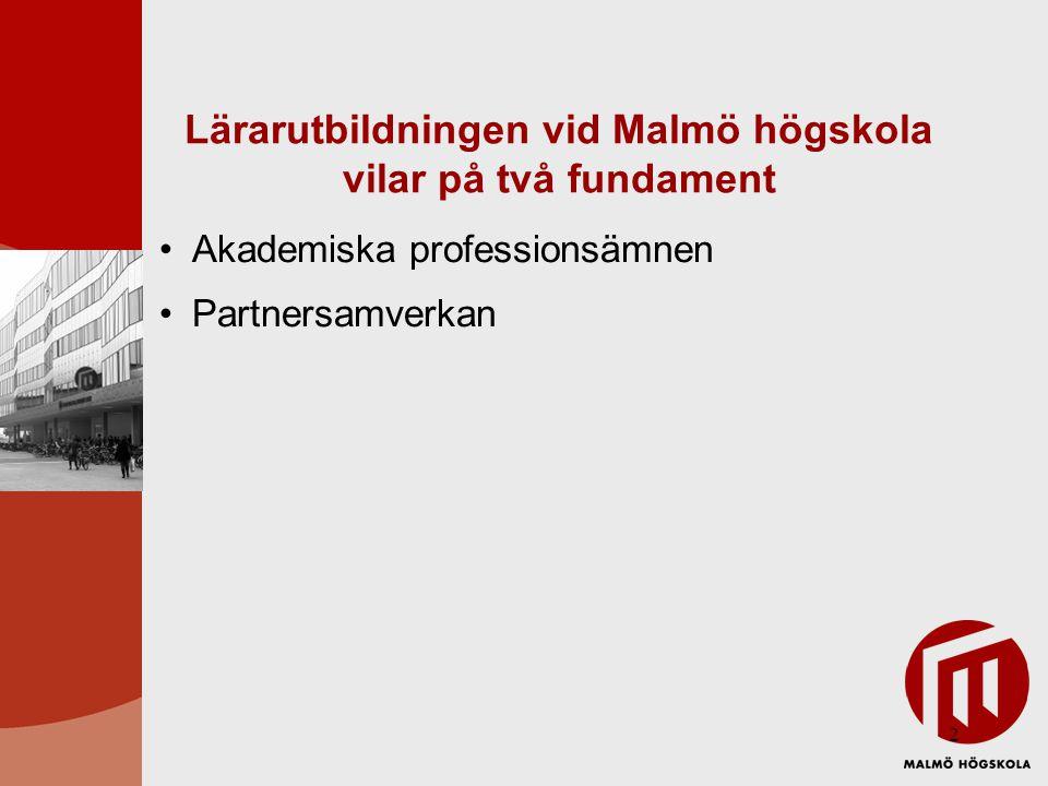 2 Lärarutbildningen vid Malmö högskola vilar på två fundament Akademiska professionsämnen Partnersamverkan