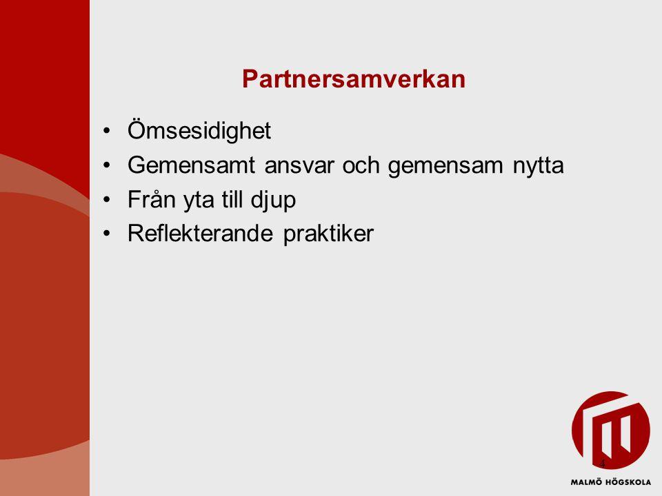 4 Partnersamverkan Ömsesidighet Gemensamt ansvar och gemensam nytta Från yta till djup Reflekterande praktiker