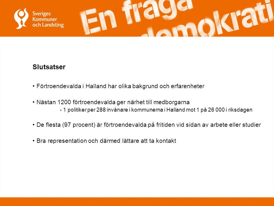 Slutsatser Förtroendevalda i Halland har olika bakgrund och erfarenheter Nästan 1200 förtroendevalda ger närhet till medborgarna - 1 politiker per 288