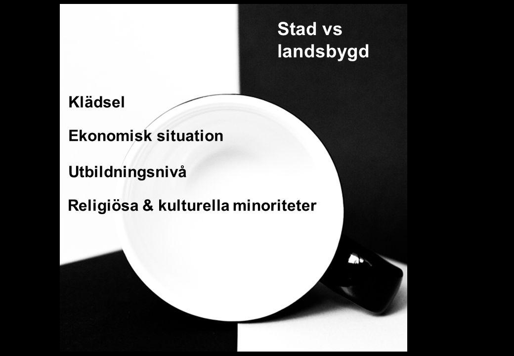 Stad vs landsbygd Klädsel Ekonomisk situation Utbildningsnivå Religiösa & kulturella minoriteter