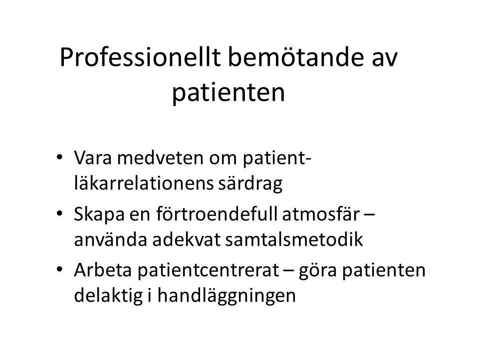 Professionellt bemötande av patienten Vara medveten om patient- läkarrelationens särdrag Skapa en förtroendefull atmosfär – använda adekvat samtalsmetodik Arbeta patientcentrerat – göra patienten delaktig i handläggningen