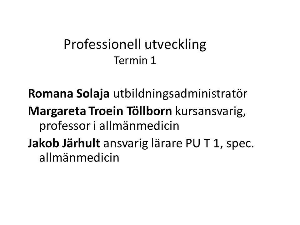 Romana Solaja utbildningsadministratör Margareta Troein Töllborn kursansvarig, professor i allmänmedicin Jakob Järhult ansvarig lärare PU T 1, spec.