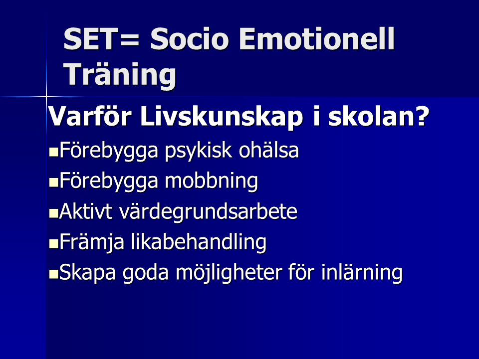 SET= Socio Emotionell Träning Varför Livskunskap i skolan? Förebygga psykisk ohälsa Förebygga psykisk ohälsa Förebygga mobbning Förebygga mobbning Akt