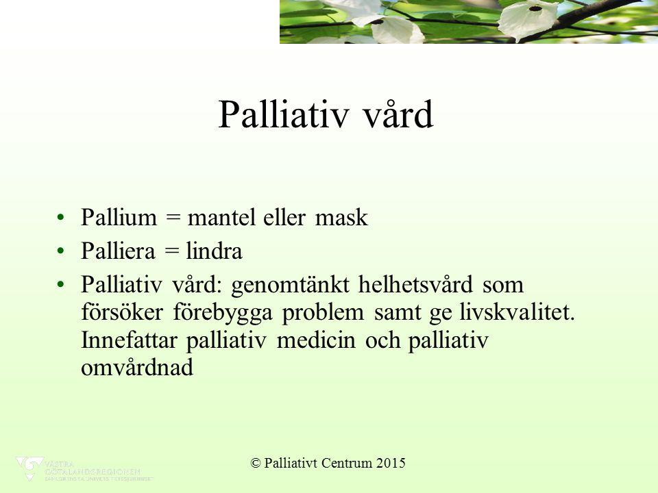 Palliativ vård Pallium = mantel eller mask Palliera = lindra Palliativ vård: genomtänkt helhetsvård som försöker förebygga problem samt ge livskvalitet.