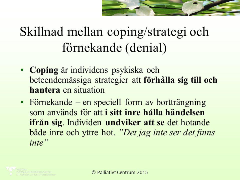 Skillnad mellan coping/strategi och förnekande (denial) Coping är individens psykiska och beteendemässiga strategier att förhålla sig till och hantera en situation Förnekande – en speciell form av bortträngning som används för att i sitt inre hålla händelsen ifrån sig.