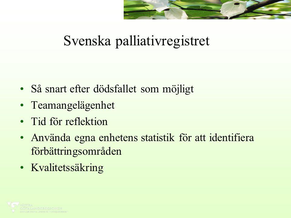 Svenska palliativregistret Så snart efter dödsfallet som möjligt Teamangelägenhet Tid för reflektion Använda egna enhetens statistik för att identifiera förbättringsområden Kvalitetssäkring