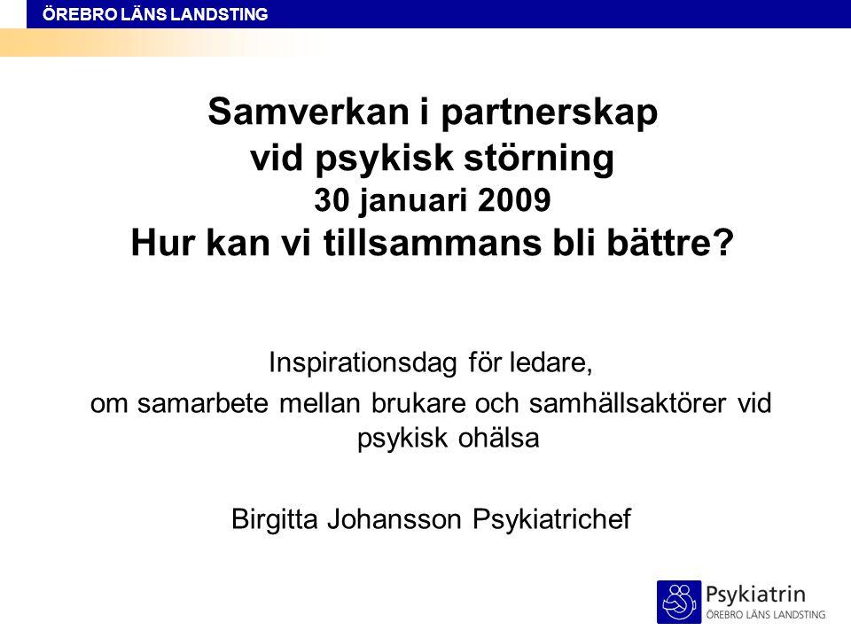 ÖREBRO LÄNS LANDSTING Samverkan i partnerskap vid psykisk störning 30 januari 2009 Hur kan vi tillsammans bli bättre.