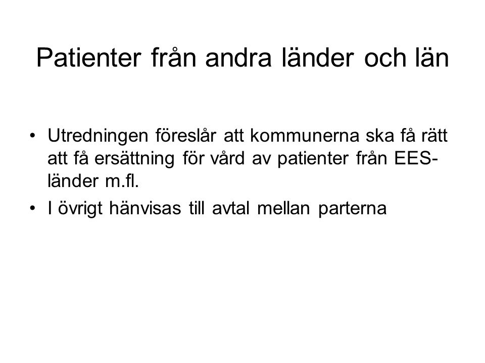 Patienter från andra länder och län Utredningen föreslår att kommunerna ska få rätt att få ersättning för vård av patienter från EES- länder m.fl.