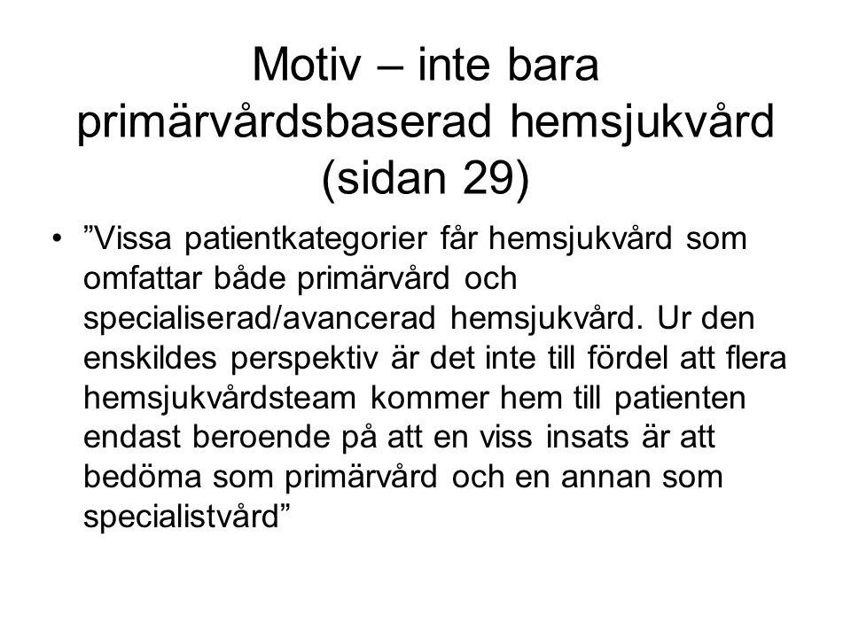 Motiv – inte bara primärvårdsbaserad hemsjukvård (sidan 29) Vissa patientkategorier får hemsjukvård som omfattar både primärvård och specialiserad/avancerad hemsjukvård.