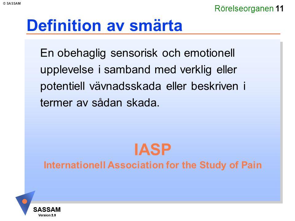 Rörelseorganen 11 SASSAM Version 1.1 © SASSAM SASSAM Version 2.0 Definition av smärta En obehaglig sensorisk och emotionell upplevelse i samband med v