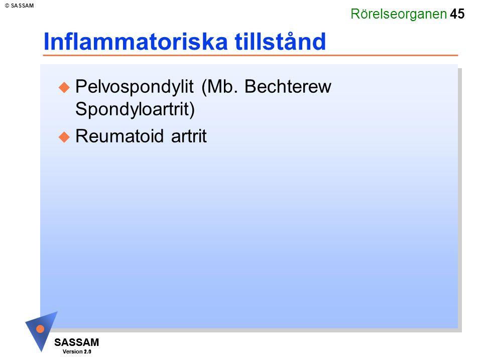 Rörelseorganen 45 SASSAM Version 1.1 © SASSAM SASSAM Version 2.0 Inflammatoriska tillstånd u Pelvospondylit (Mb. Bechterew Spondyloartrit) u Reumatoid