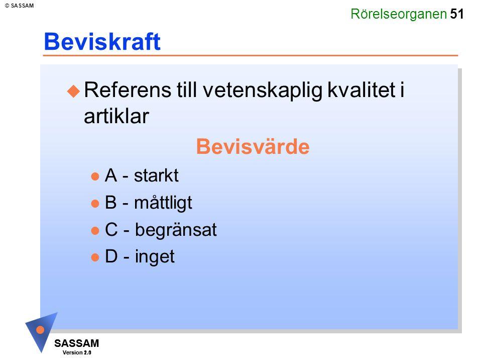 Rörelseorganen 51 SASSAM Version 1.1 © SASSAM SASSAM Version 2.0 Beviskraft u Referens till vetenskaplig kvalitet i artiklar Bevisvärde l A - starkt l