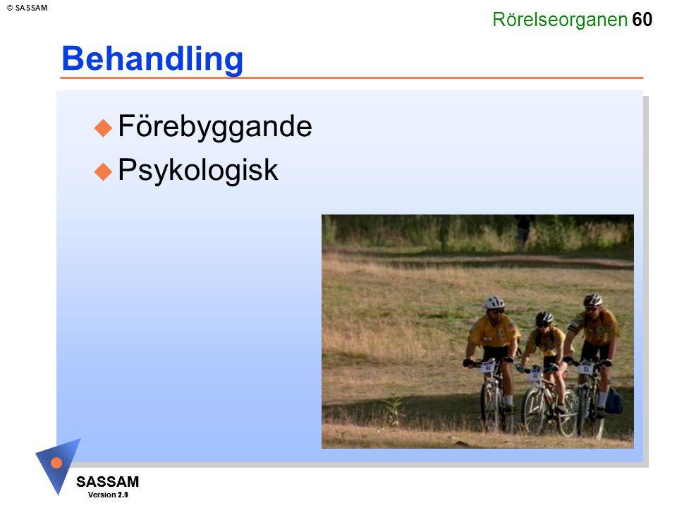 Rörelseorganen 60 SASSAM Version 1.1 © SASSAM SASSAM Version 2.0 Behandling u Förebyggande u Psykologisk