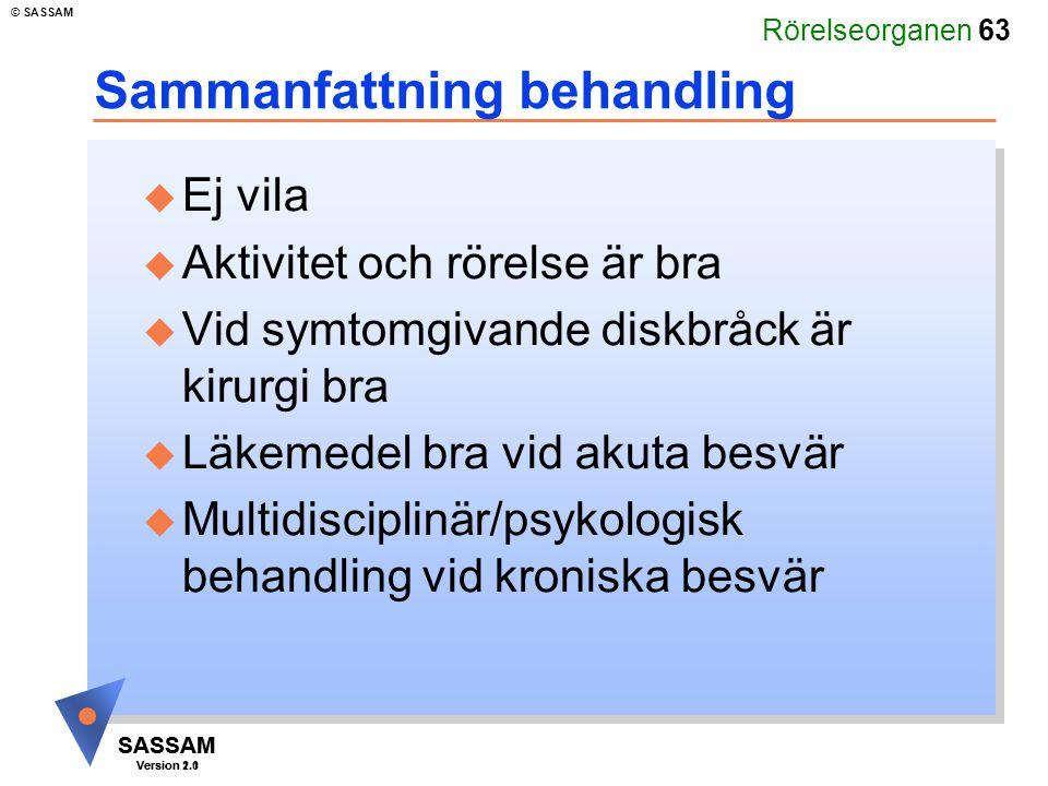 Rörelseorganen 63 SASSAM Version 1.1 © SASSAM SASSAM Version 2.0 Sammanfattning behandling u Ej vila u Aktivitet och rörelse är bra u Vid symtomgivand