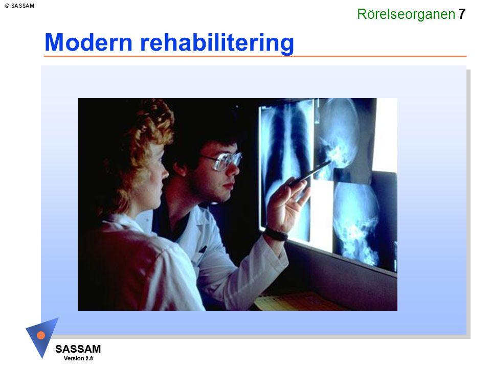 Rörelseorganen 7 SASSAM Version 1.1 © SASSAM SASSAM Version 2.0 Modern rehabilitering Mikael Olsson: Klink app. teknik Mikael Olsson: Klink app. tekni