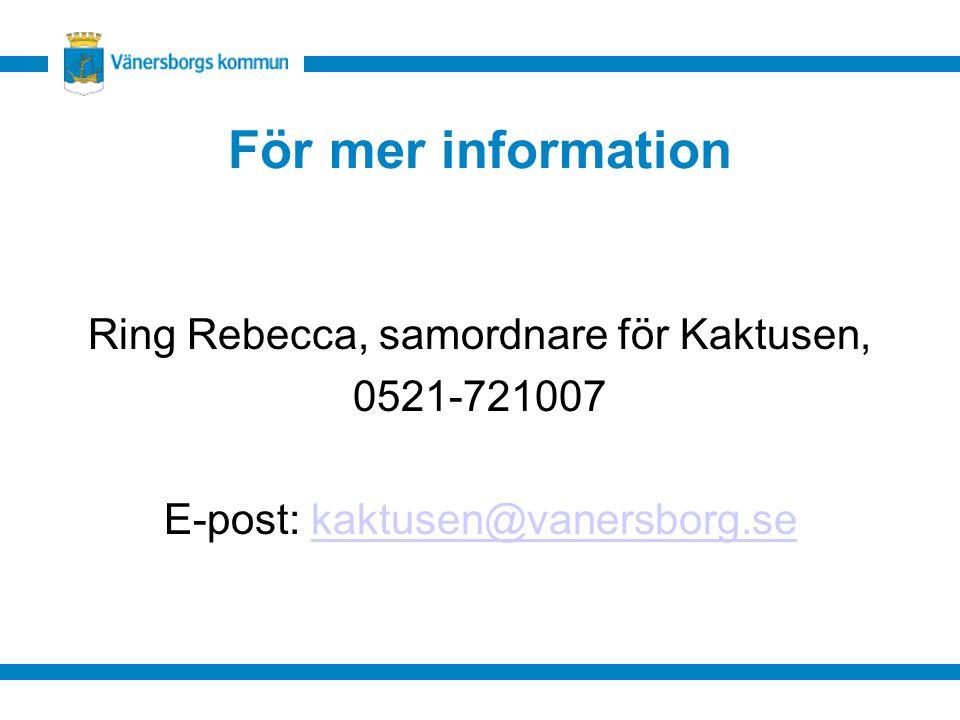 För mer information Ring Rebecca, samordnare för Kaktusen, 0521-721007 E-post: kaktusen@vanersborg.sekaktusen@vanersborg.se